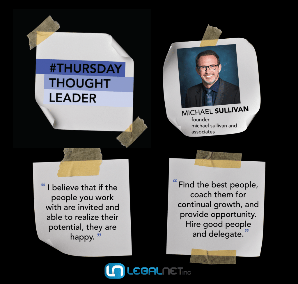 Michael Sullivan, founder of Michael Sullivan and Associates, shares his wisdom on this week's Thursday Thought Leader.